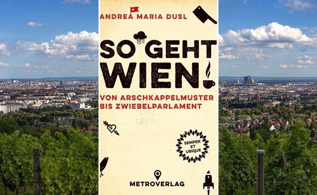 So geht Wien: Kuriositäten und Eigenheiten der Stadt werden humorvoll erklärt.